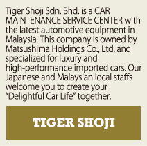 TIGER SHOJI | Tiger Shoji Sdn. Bhd. is our service centre in Malaysia.  The service centre takes a very Japanese approach into vehicle maintenance and customer care.